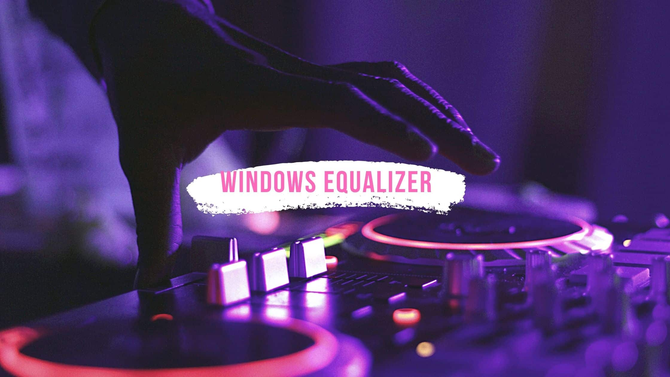 Best Windows 10 Equalizer to Use on Your PC in 2021